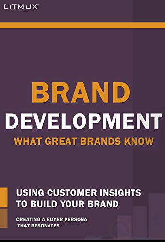 Brand Development: What Great Brands Know. Using Customer Insights To Build Your Brand, Creating A Buyer Persona That Resonates