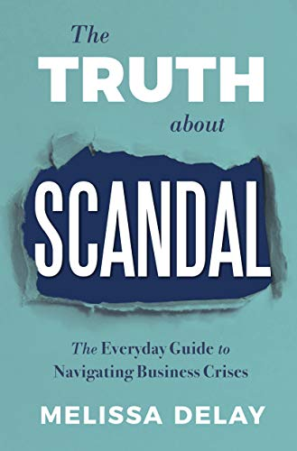 The Truth about Scandal: The Everyday Guide to Navigating Business Crises