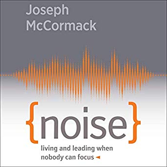 Noise: Living and Leading When Nobody Can Focus